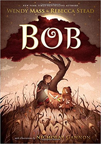 Bob by Wendy Mass & Rebecca Stead, illustrated by Nicholas ...